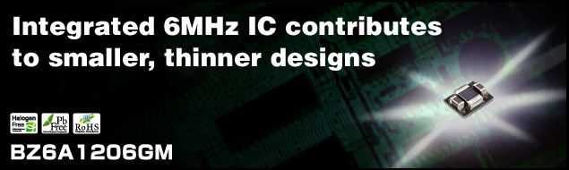 Integrated 6MHz IC contributes to smaller, thinner designs